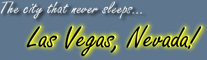 The city that never sleeps...Las Vegas, Nevada!
